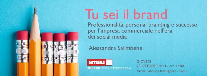 Milano – 23 Ottobre 2014 – h 12.00 – 13.00 – SMAU – Tu sei il brand! Professionalità, personal branding e successo per l'impresa commerciale nell'era dei social media
